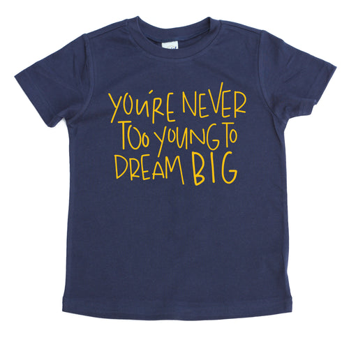 You're never too young to dream big navy kids shirt yellow design