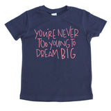 You're never too young to dream big navy kids shirt pink design