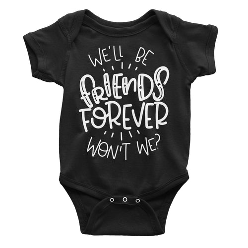we'll be friends forever black onesie