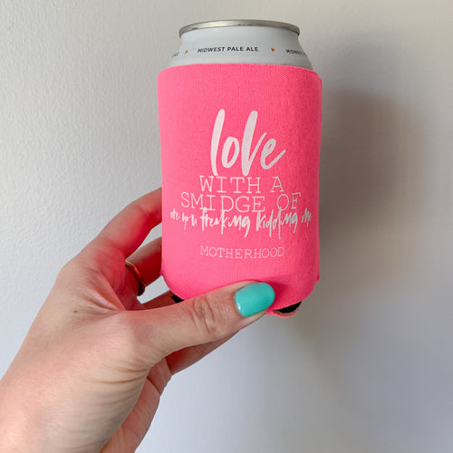 Love With a Smidge of Are You Freaking Kidding Me Neon Pink Koozie  |  White Ink
