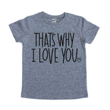 That's Why I Love You Gray Tee