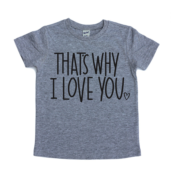 That's Why I Love You Tee  |  Black Design