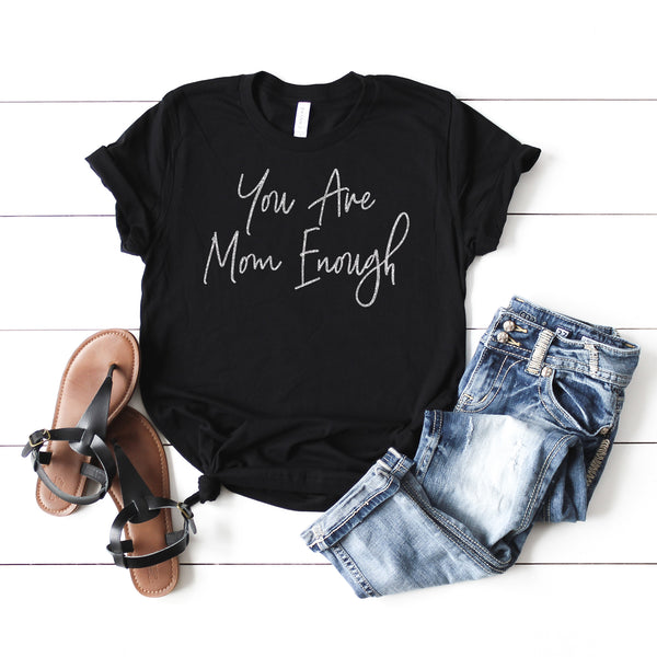 You are mom enough black tee silver shimmer ink