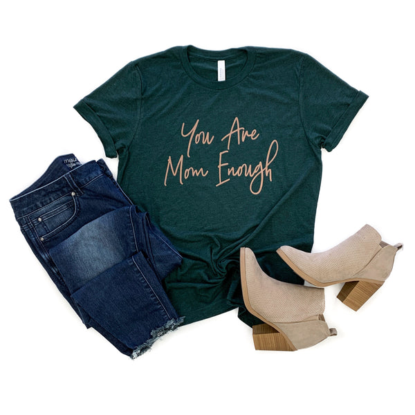 You Are Mom Enough Emerald Triblend Tee  |  Bronze Shimmer Ink