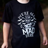 We're All Mad Here Black Kids Tee  |  White Ink