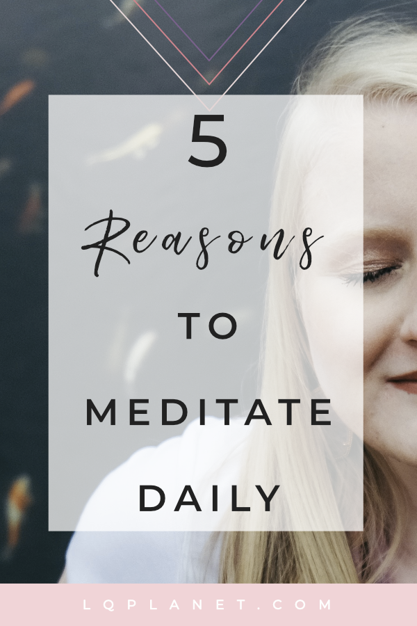 5 Reasons Why You Should Meditate Daily