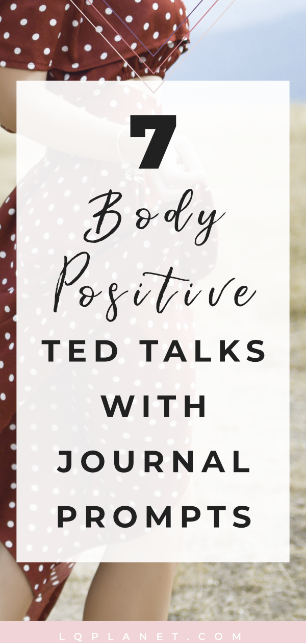 7 Body Positive TED talks about body positivity with journal prompts. #selfcare #journaling #journal #loveyourself #loveyourimperfections #selflove #wellness #bodypositive #bodygoals #bodyimage #mindset #positivity #journalprompts #positive #healthylifestyle #selfcare #healthy #journalprompts #women #bodyconfidence #healthateverysize #bodyacceptance #selfacceptance #dietsdontwork #nondietapproach #bodypositivity #journalideas #TEDtalks #motivational #inspirational Photo by Pete Bellis