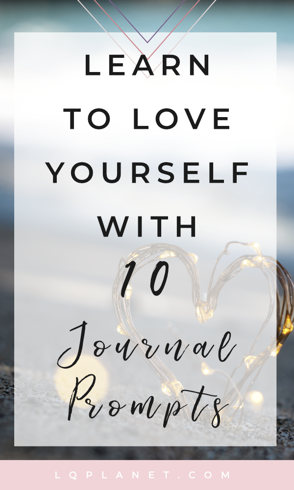 learn to love yourself with 10 journal prompts