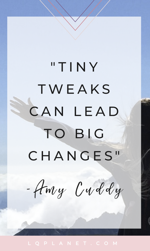 Amy Cuddy quotes tiny tweaks lead to big changes. photo by Nina Uhlíková