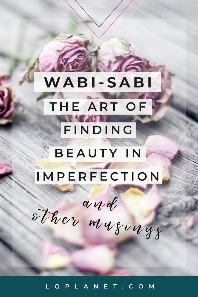 Wabi-Sabi the Japanese aesthetics of beauty and imperfection