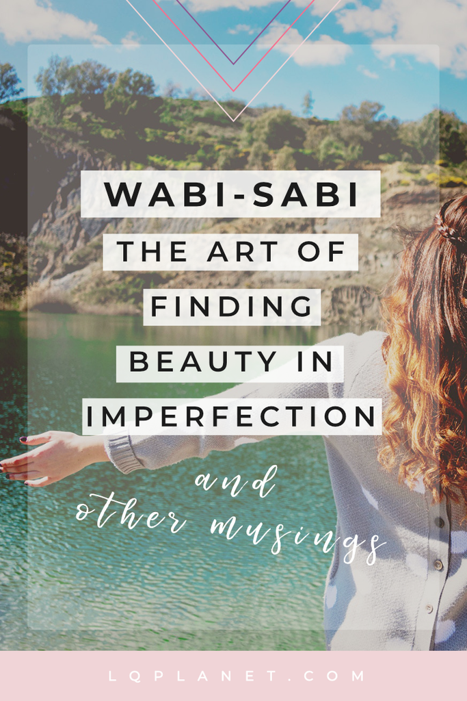 Wabi-Sabi the Japanese art of finding beauty in imperfection; Photo by Irene Darvilla