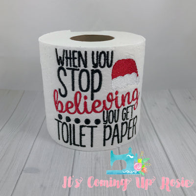 When You Stop Believing You Get Toilet Paper - Novelty Toilet Paper