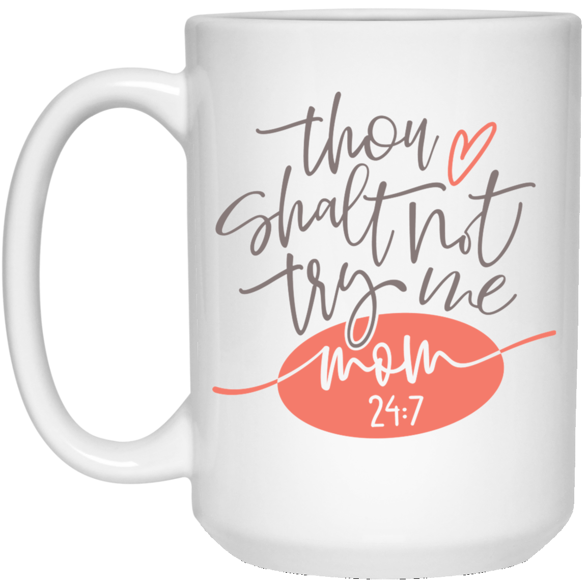 15 oz Mug - Thou Shalt Not Try Me. Mom 24:7