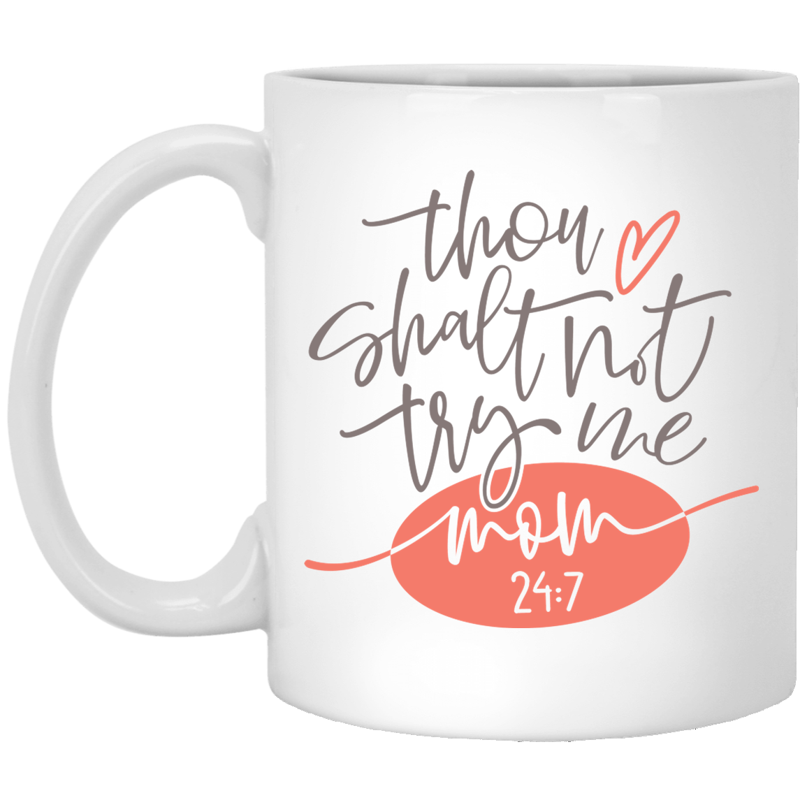 11 oz Mug - Thou Shalt Not Try Me. Mom 24:7
