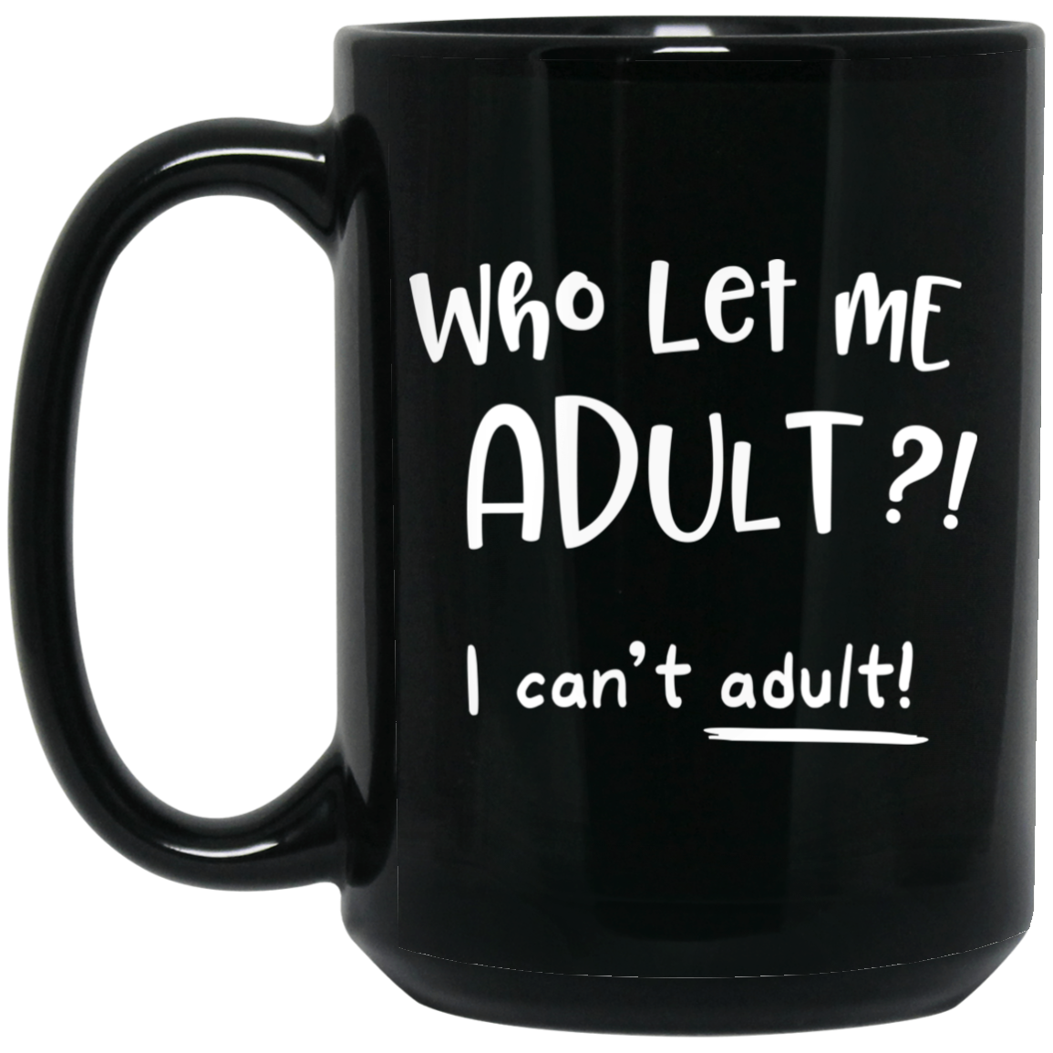 Who let me adult? I can't adult Coffee Mug