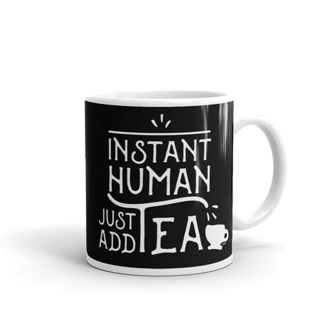 Instant Human - Just Add Tea Black Coffee Mug