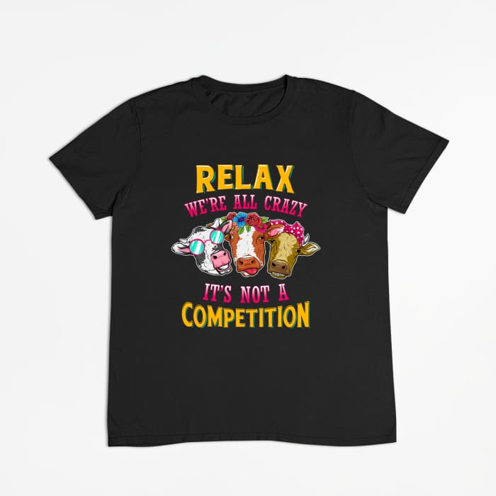 Darian - Relax Were All Crazy Its Not A Competition T-Shirt Men / Black / S (4-6 US) (8 UK) Just Superb Free Shipping