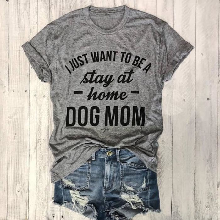 DoggoLove - I Just Want To Be Stay At Home Dog Mom T-Shirt Gray / S (US XXS) (UK XS) T-Shirts Just Superb Free Shipping