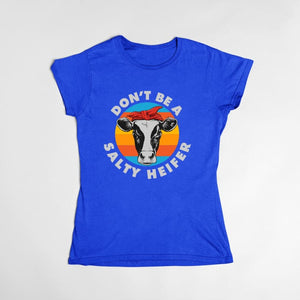 Olijean - Dont Be A Salty Heifer T-Shirt Women / Blue / S (4-6 US) (8 UK) Just Superb Free Shipping