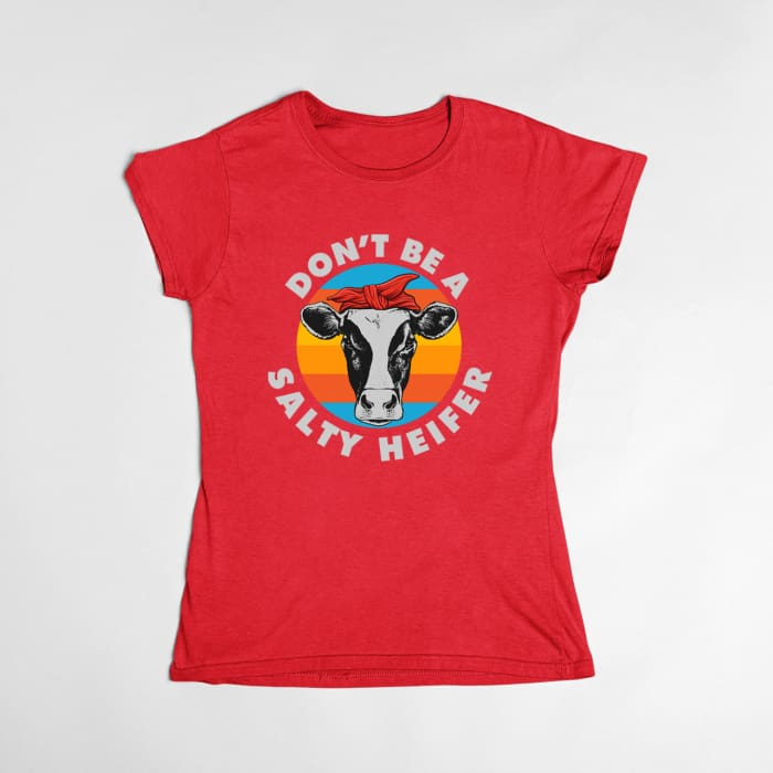 Olijean - Dont Be A Salty Heifer T-Shirt Women / Red / S (4-6 US) (8 UK) Just Superb Free Shipping