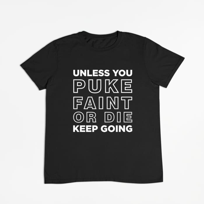 Ripped - Unless You Puke Faint Or Die Keep Going T-Shirt Men / Black / S (4-6 US) (8 UK) Just Superb Free Shipping
