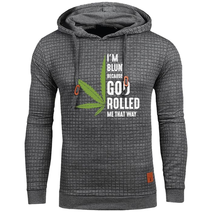 Stowner - Im Blunt Because God Rolled Me That Way Hoodie For Him Just Superb Free Shipping