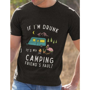 Zephyr - If Im Drunk Its My Camping Friends Fault T-Shirt Just Superb Free Shipping