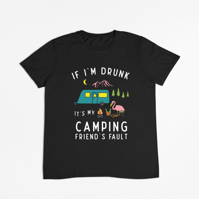 Zephyr - If Im Drunk Its My Camping Friends Fault T-Shirt Men / Black / S (4-6 US) (8 UK) Just Superb Free Shipping