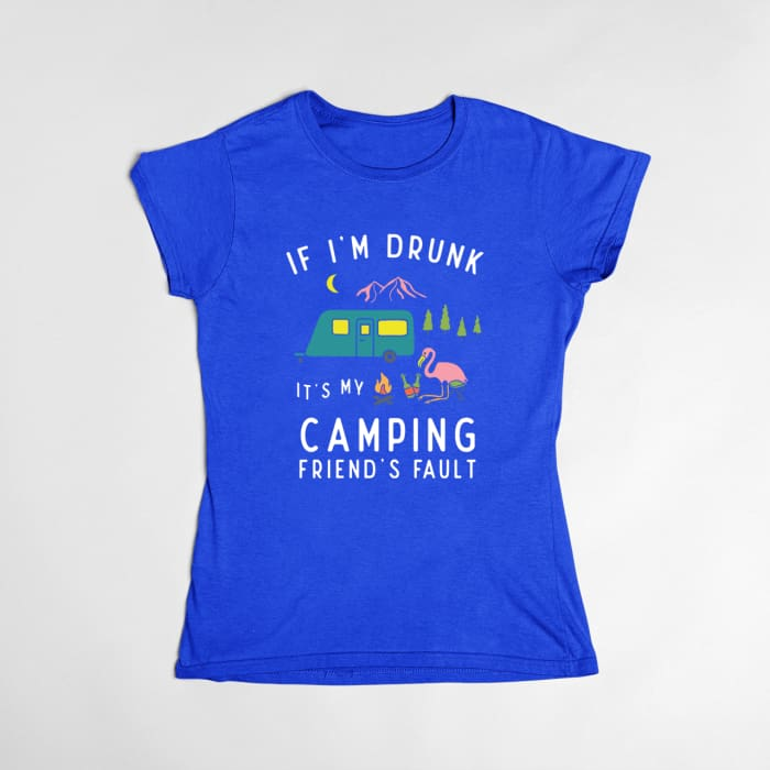 Zephyr - If Im Drunk Its My Camping Friends Fault T-Shirt Women / Blue / S (4-6 US) (8 UK) Just Superb Free Shipping