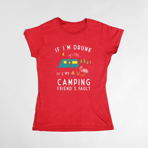 Zephyr - If Im Drunk Its My Camping Friends Fault T-Shirt Women / Red / S (4-6 US) (8 UK) Just Superb Free Shipping