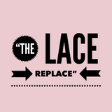 """THE LACE REPLACE"""