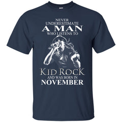 Trend A Man Who Listens To Kid Rock And Was Born In November G200 Gildan Ultra Cotton T-Shirt - teesdiys