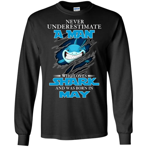 Nerver Underestimate A Man Who Love Shark And Was Born In May Long Sleeve T-Shirt Black / S Long Sleeve T-Shirt - teesdiys
