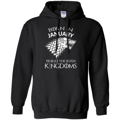Best Born In January To Rule The Seven Kingdoms Shirt - teesdiys Black / Small G185 Gildan Pullover Hoodie 8 oz. - teesdiys