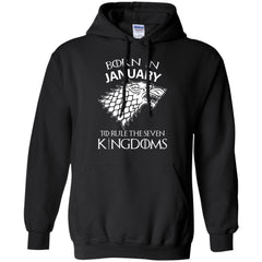 Best Born In January To Rule The Seven Kingdoms Shirt - teesdiys G185 Gildan Pullover Hoodie 8 oz. - teesdiys