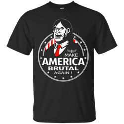 Make America Brutal Again Shirt Shirts