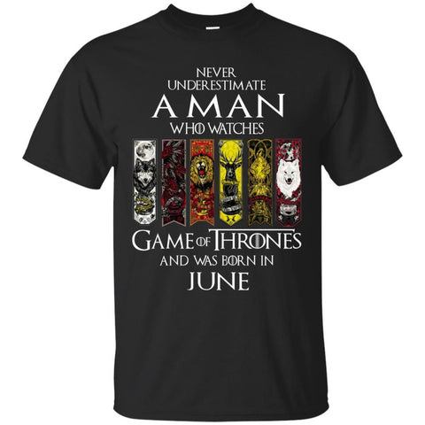 Trend A Man Who Watches Game Of Thrones And Was Born In June Shirt Black / Small G200 Gildan Ultra Cotton T-Shirt - teesdiys