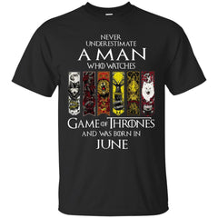 Trend A Man Who Watches Game Of Thrones And Was Born In June Shirt G200 Gildan Ultra Cotton T-Shirt - teesdiys