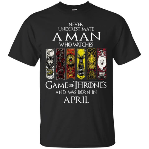 Trend A Man Who Watches Game Of Thrones And Was Born In April Shirt Black / Small G200 Gildan Ultra Cotton T-Shirt - teesdiys