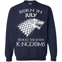 Born In July To Rule The Seven Kingdoms Shirt T shirt G180 Gildan Crewneck Pullover Sweatshirt 8 oz. - teesdiys