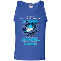 Nerver Underestimate A Man Who Love Shark And Was Born In June Tank Top Tank Top - teesdiys