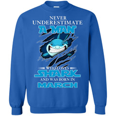 Nerver Underestimate A Man Who Love Shark And Was Born In March Sweatshirt Sweatshirt - teesdiys