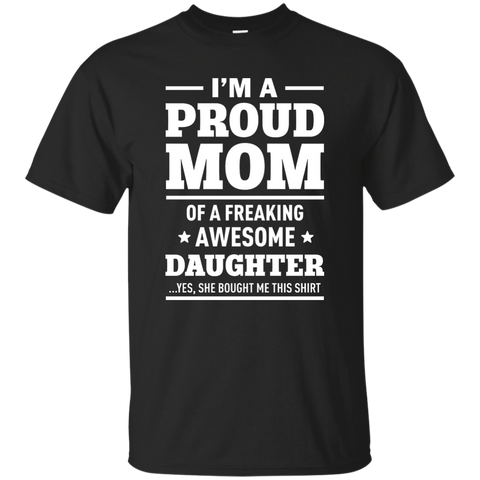 Best I'm A Proud Mom Of A Freaking Awesome Daughter Shirt - teesdiys Black / Small Custom Ultra Cotton T-Shirt - teesdiys