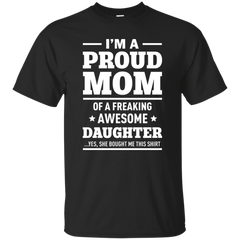 Best I'm A Proud Mom Of A Freaking Awesome Daughter Shirt - teesdiys Custom Ultra Cotton T-Shirt - teesdiys