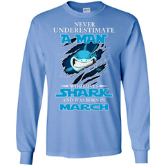 Nerver Underestimate A Man Who Love Shark And Was Born In March Long Sleeve T-Shirt Long Sleeve T-Shirt - teesdiys