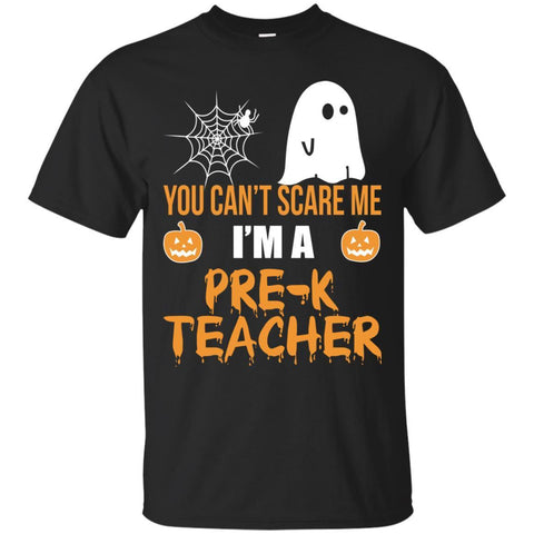 Top You Can't Scare Me I'm A Pre K Teacher Halloween Shirt Black / Small G200 Gildan Ultra Cotton T-Shirt - teesdiys