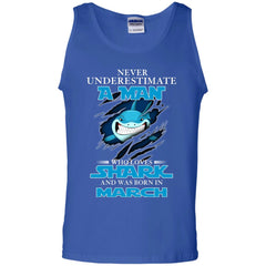 Nerver Underestimate A Man Who Love Shark And Was Born In March Tank Top Tank Top - teesdiys