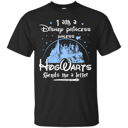 Trend I Am A Disney Princess Unless Hogwarts Sends Me A Letter Shirt