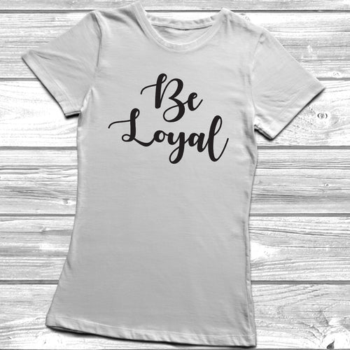 Be Loyal T-Shirt