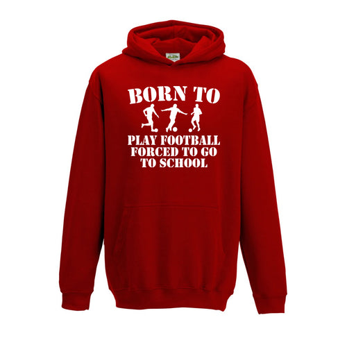 Born To Play Football Forced To Go To School Hoodie - DizzyKitten